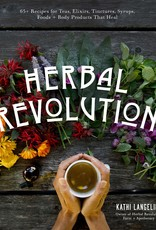Golden Poppy Herbs Herbal Revolution: Recipes and Products to Radically Heal Your Body and Improve Mental Clarity - Kathi Langlier