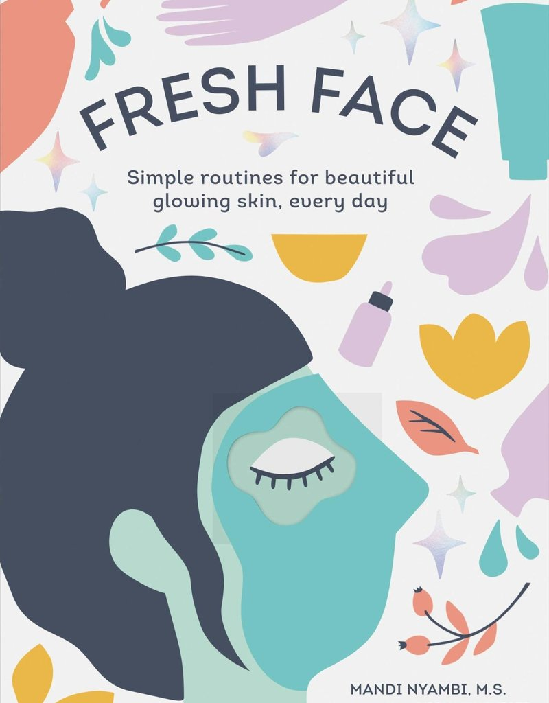 Fresh Face: Simple Routines for Beautiful Glowing Skin, Every Day by Nyambi, Mandi