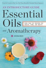 Golden Poppy Herbs Essential Oils & Aromatherapy, an Introductory Guide: More Than 300 Recipes for Health, Home and Beauty - Sonoma Press