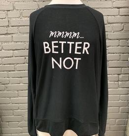 Long Sleeve Better Not Sweatshirt
