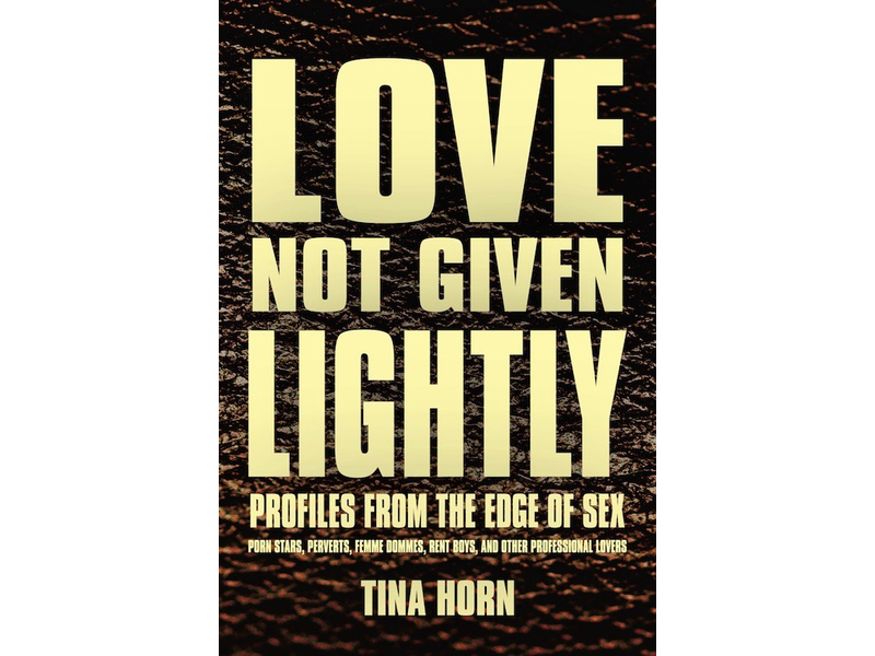 Love Not Given Lightly: Profiles from the Edge of Sex