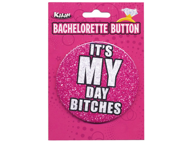 It's My Day Bitches Button