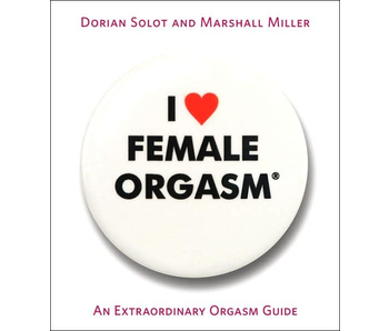 I Love Female Orgasm: An Extraordinary Orgasm Guide
