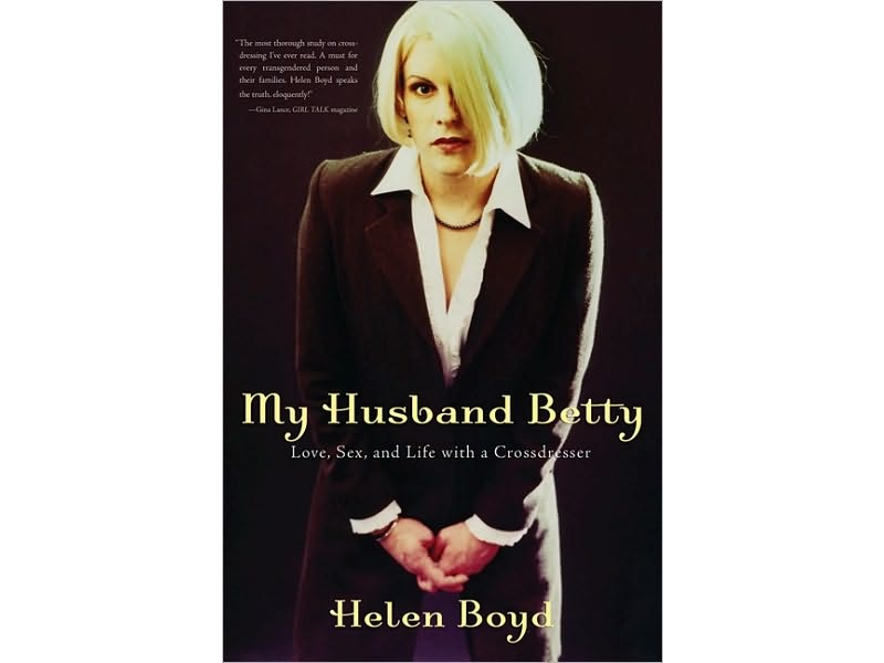 My Husband Betty: Love, Sex, and Life with a Crossdresser