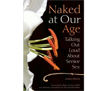 Naked at Our Age: Talking Out Loud About Senior Sex
