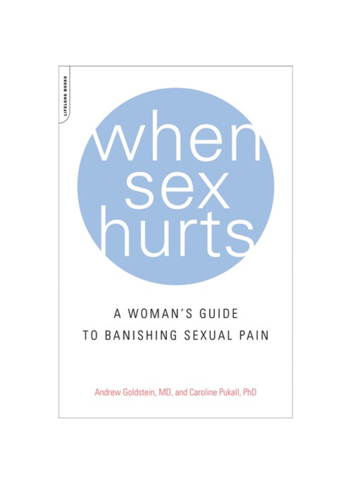 When Sex Hurts: A Woman's Guide to Banishing Sexual Pain