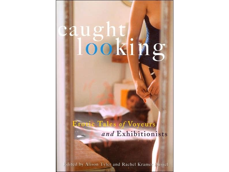 Caught Looking: Erotic Tales of Voyeurs and Exhibitionist