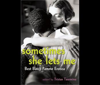 Sometimes She Lets Me: Best Butch/Femme Erotica