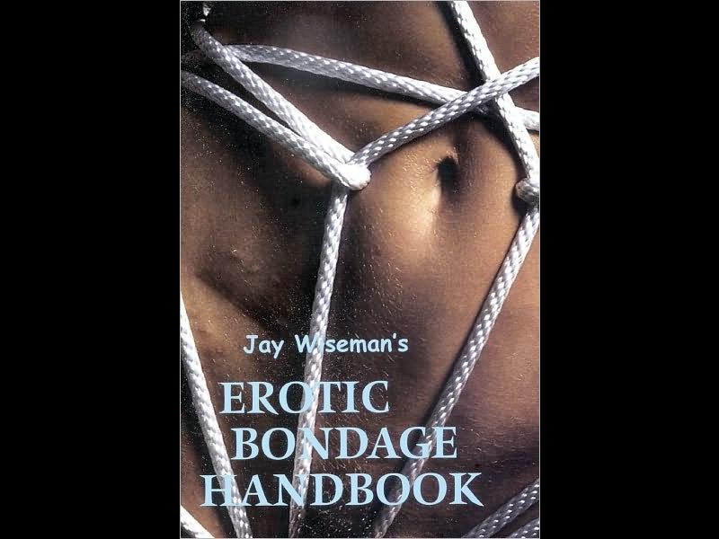 Jay Wiseman's Erotic Bondage Handbook
