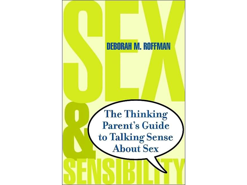 Sex & Sensibility: The Thinking Parent's Guide to Talking Sense About Sex
