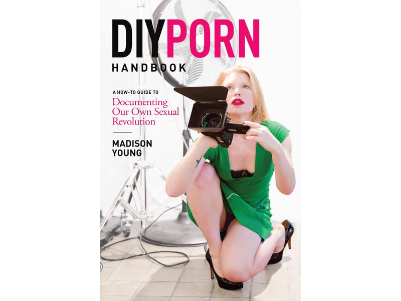 DIY Porn Handbook: A How-To Guide to Documenting Our Own Sexual Revolution