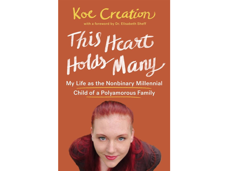 This Heart Holds Many: My Life as the Nonbinary Millennial Child of a Polyamorous Family