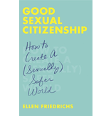 Good Sexual Citizenship: How to Create a (Sexually) Safer World