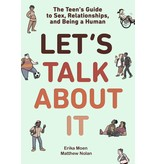 Let's Talk About It: The Teen's Guide to Sex, Relationships, and Being a Human