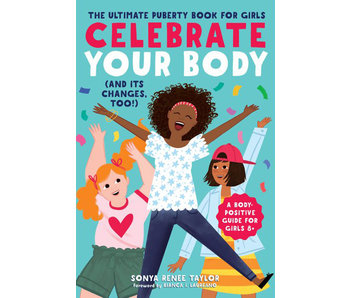 Celebrate Your Body (and Its Changes, Too!): The Ultimate Puberty Book for Girls