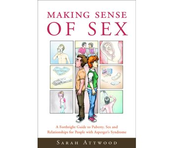 Making Sense of Sex: A Forthright Guide to Puberty, Sex and Relationships for People with Asperger's Syndrome