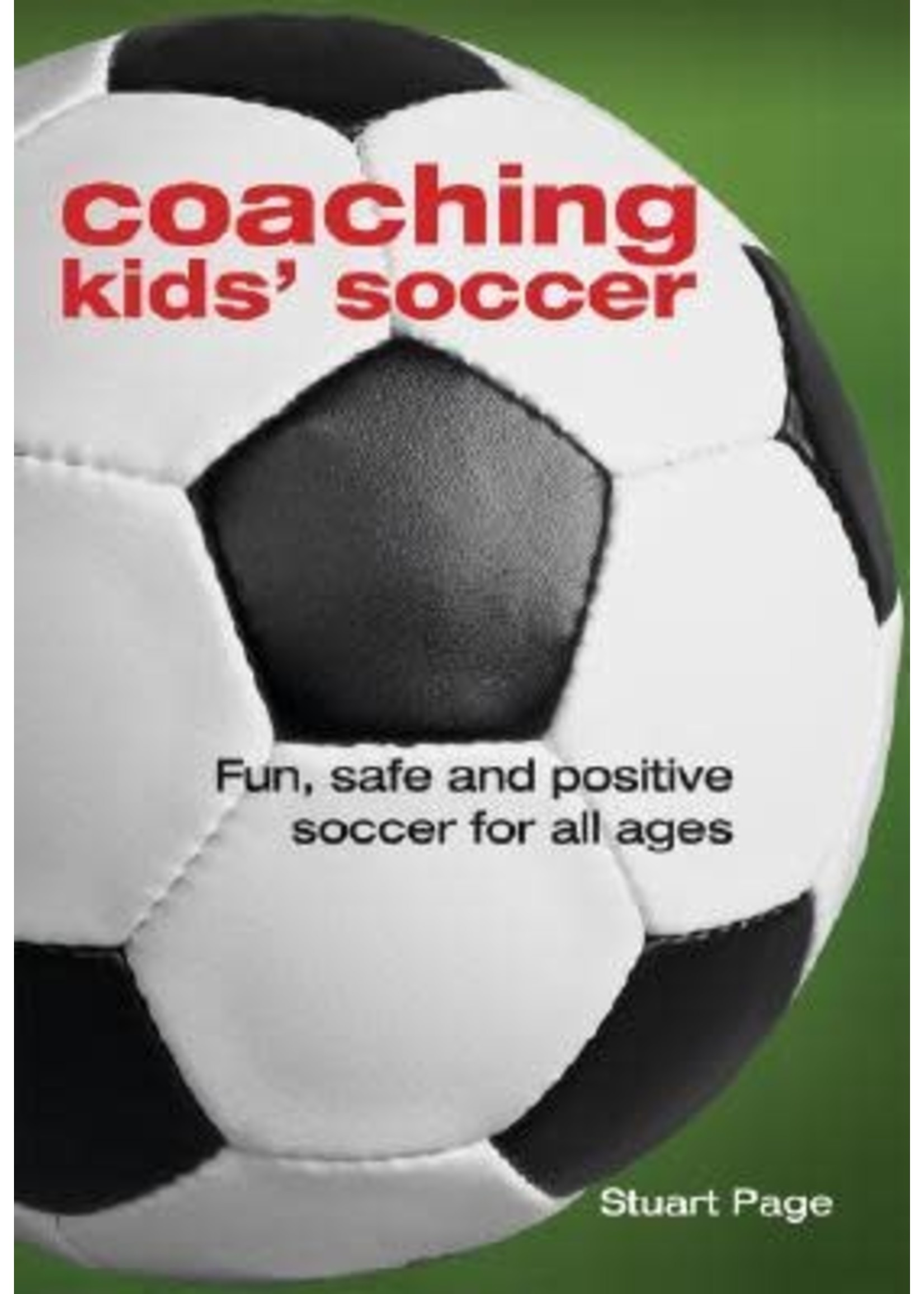 Coaching Kid's Soccer - Fun, Safe And Positive Soccer For All Ages