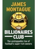 The Billionaires Club - The Unstoppable Rise Of Football's Super-Rich Owners