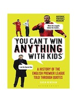 You Can't Win Anything With Kids' - A History Of The English Premier League Told Through Quotes