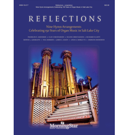 MorningStar Reflections: Nine Hymn Arrangements Celebrating 150 Years of Organ Music in Salt Lake City