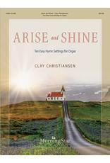 MorningStar Arise and Shine: Ten Easy Hymn Settings for Organ arr. Clay Christiansen