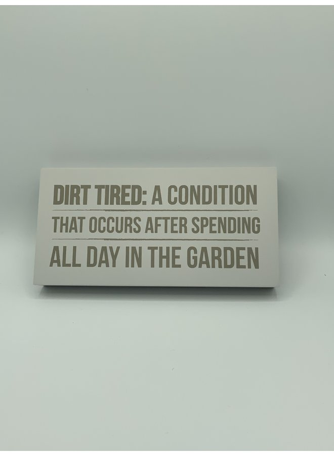 """Just Saying: """"Dirt Tired"""" Plaque"""