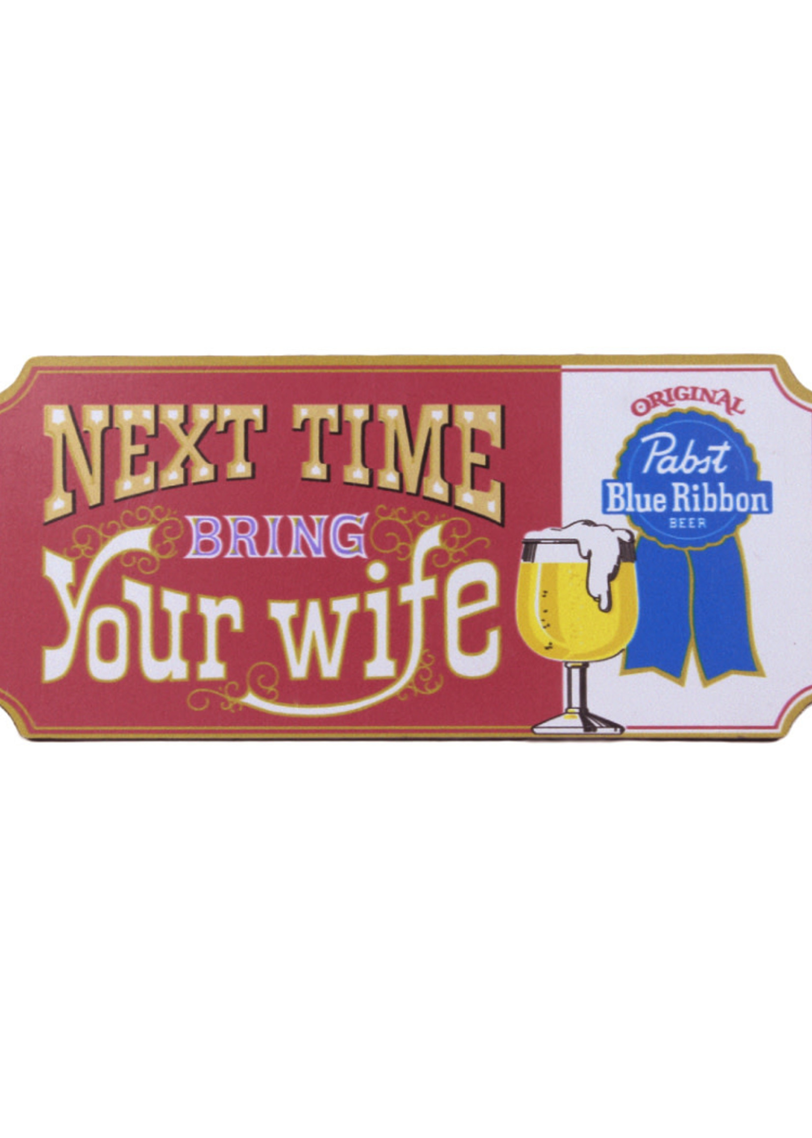 Pabst Pabst Next Time Bring Your Wife Magnet