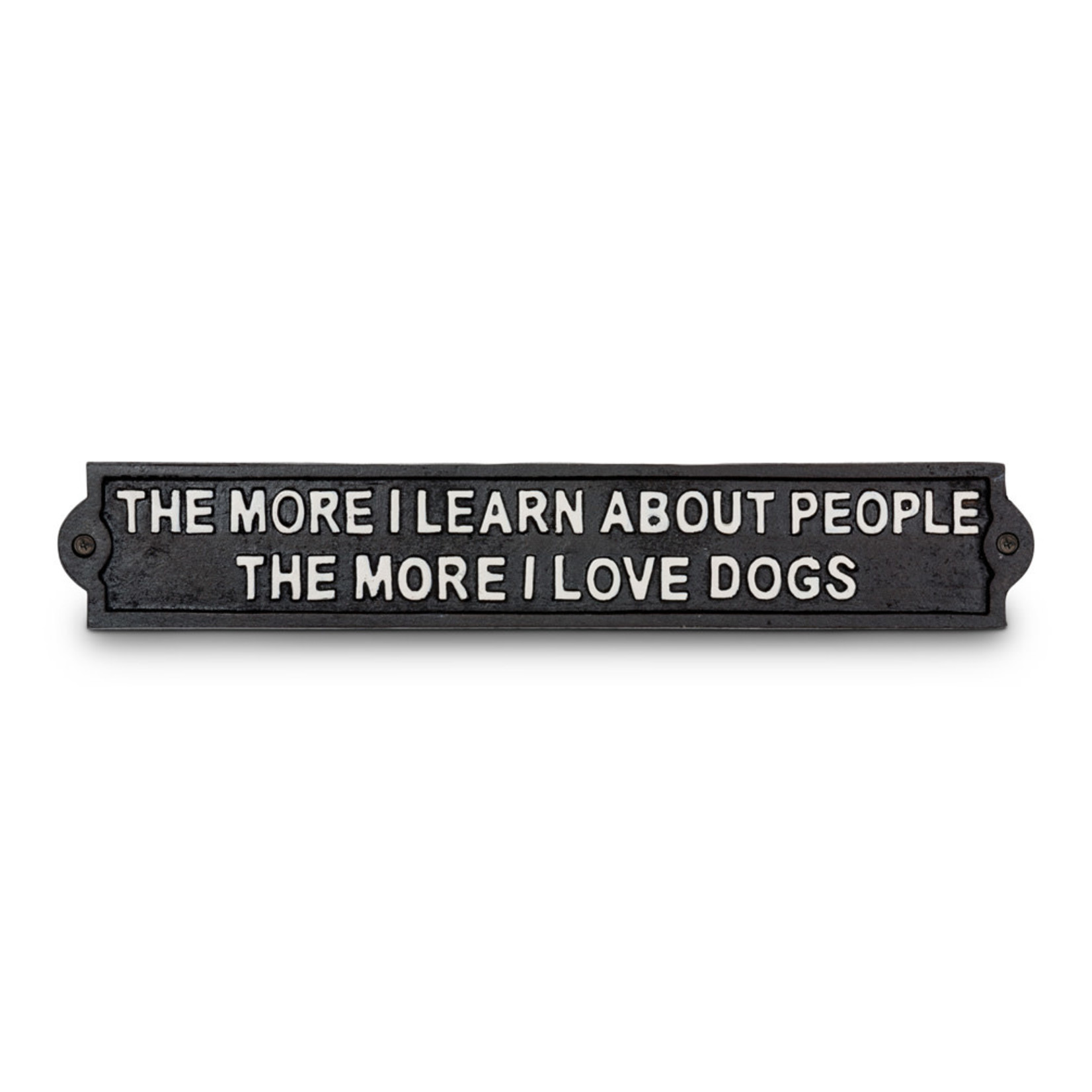 The More I Learn About People....Dogs Wall Sign