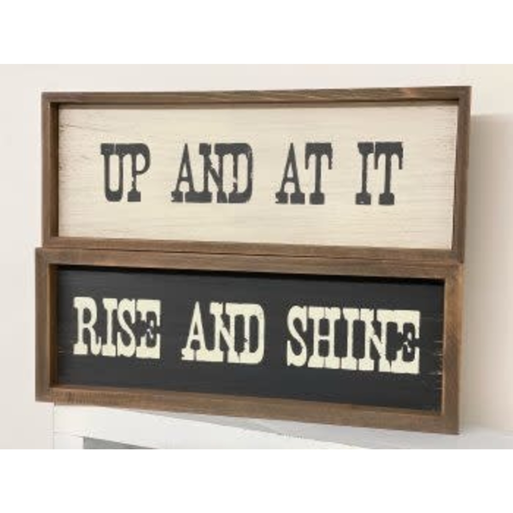 Rise & Shine & Up and At It - 2 Sided - Ledge Sign