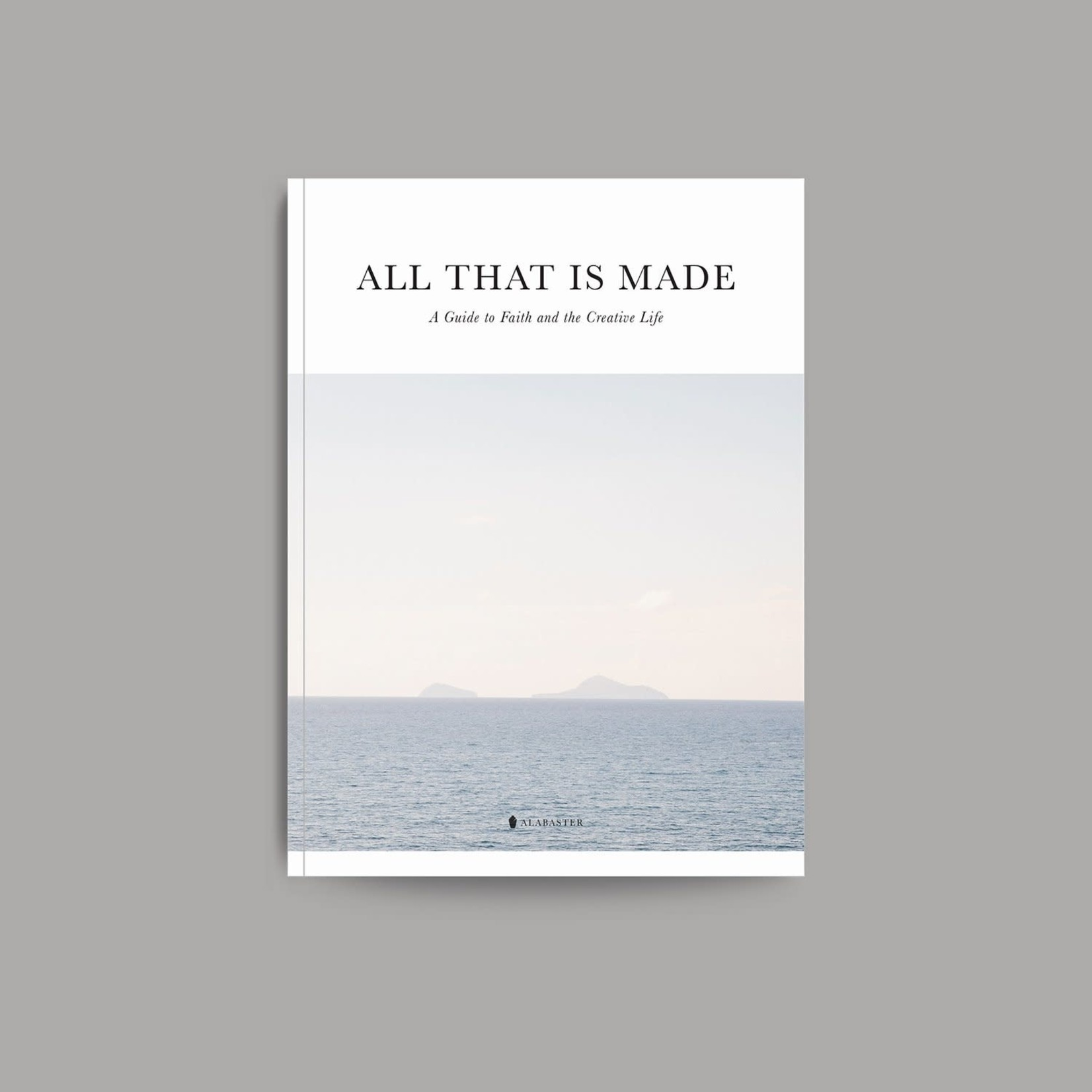 All That Is Made: A Guide To Faith & Creative Life