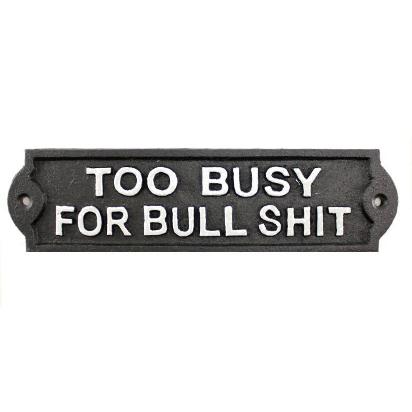 Cast Iron Too Busy For Bull Shit Sign