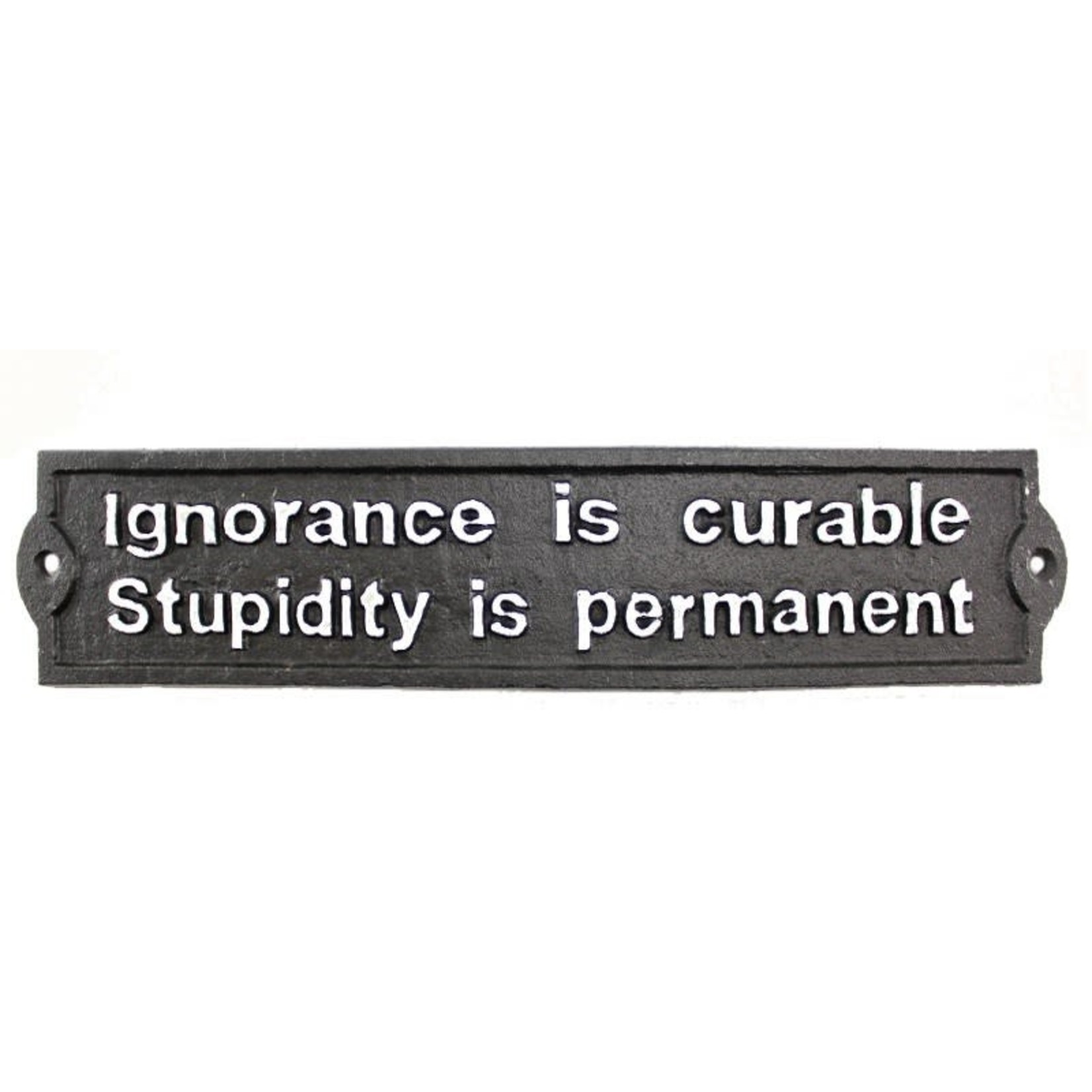 Cast Iron Ignorance Sign