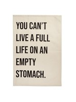 """""""You Can't Live a Full Life on an Empty Stomach"""" Single Kitchen Towel"""