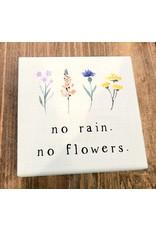 Sincere Surroundings No Rain No Flowers Square Block Sign