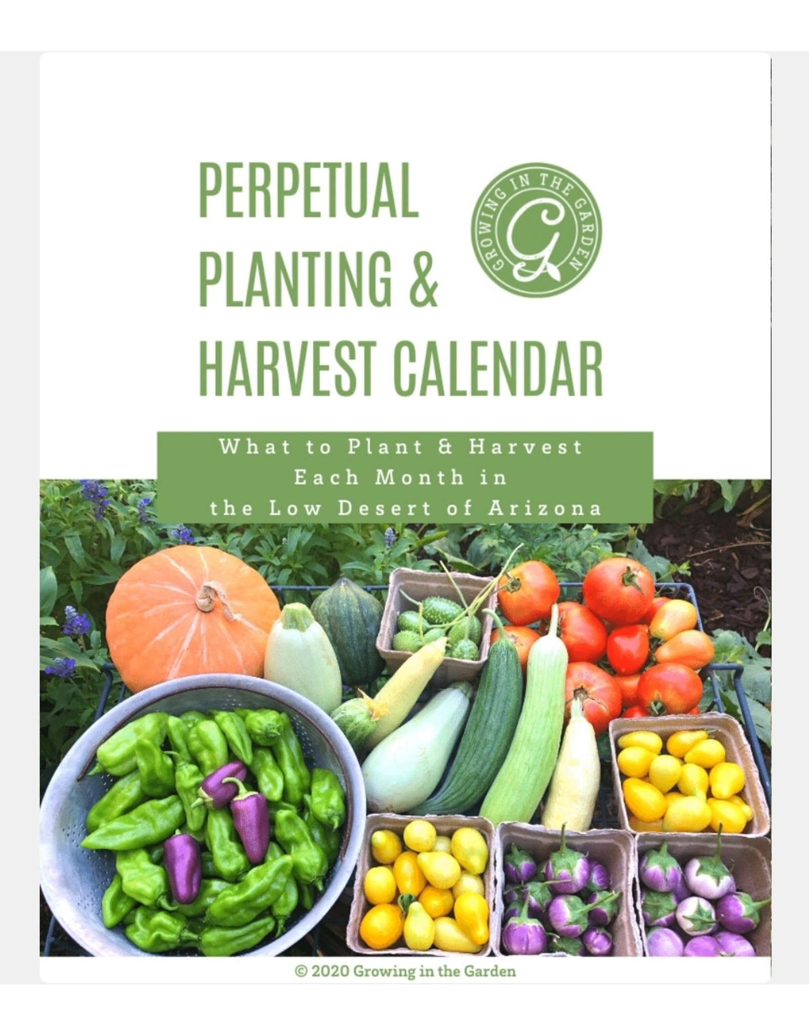 Growing in the Garden Perpetual Planting and Harvest Calendar  for the Low Desert of Arizona