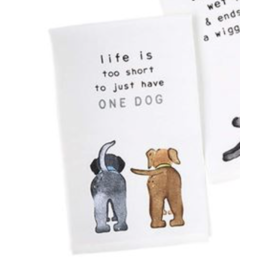 Mud Pie Towel Life Is Too Short To Have One Dog