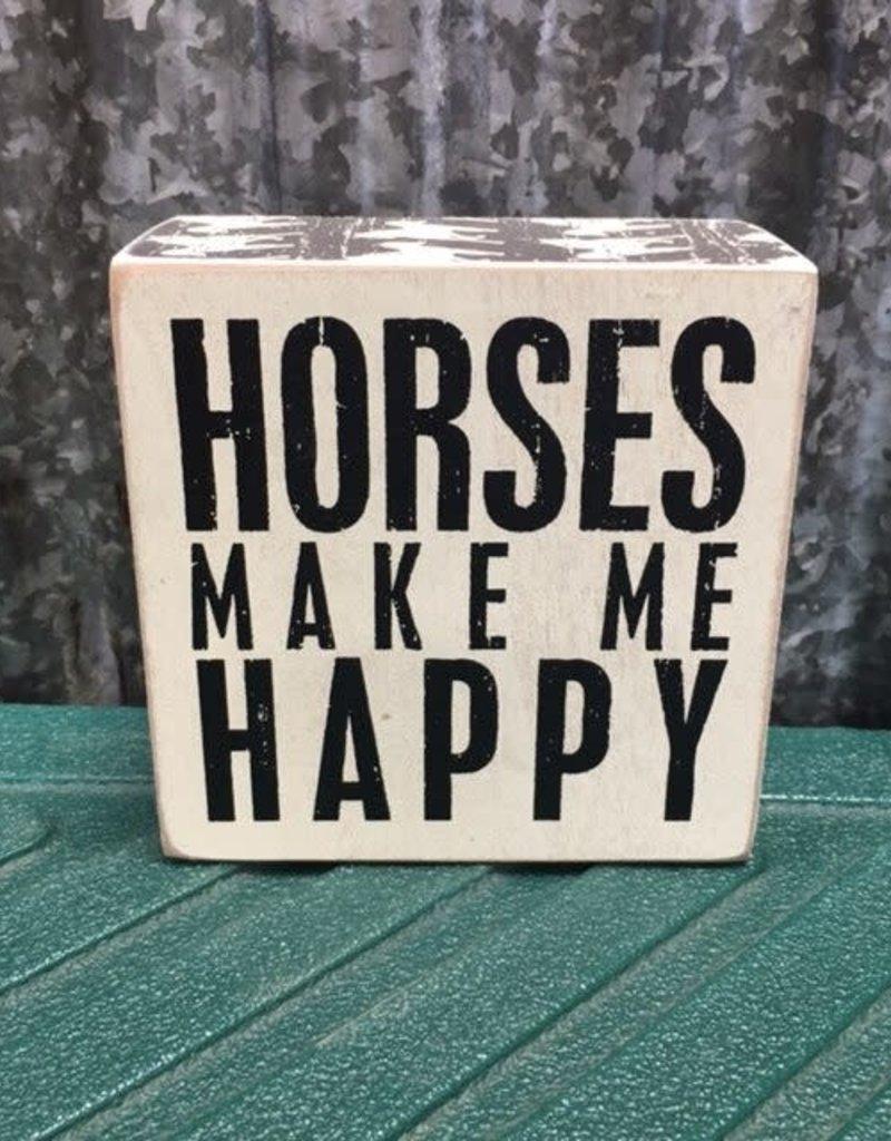 "Primitives By Kathy Box Sign ""Horses Make Me Happy"""