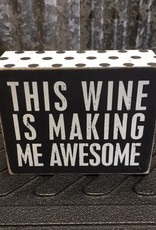 """Primitives By Kathy Box Sign """"This Wine is Making Me Awesome"""""""