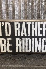 """Primitives By Kathy Box Sign """"I'd Rather Be Riding"""""""