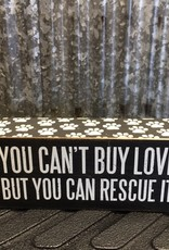 Primitives By Kathy Box Sign 'You Can't Buy Love But You Can Rescue It'