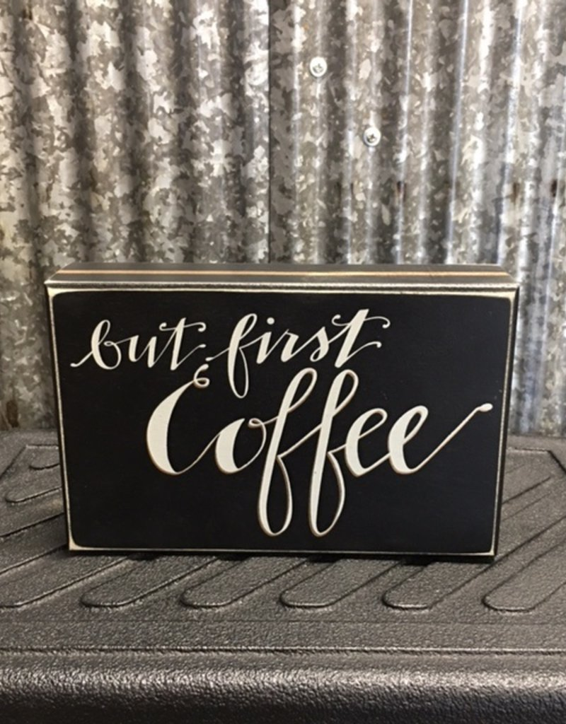 Primitives By Kathy Box Sign 'But First Coffee'