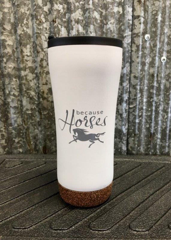 'Because Horses' Tumbler 16 oz
