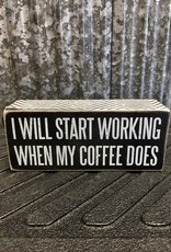 Primitives By Kathy Box Sign 'I'll Start Working When My Coffee Does'