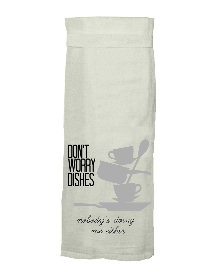 Flour Sack Kitch Towel - Don't Worry Dishes