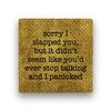 sorry i slapped you Coaster - Natural Stone