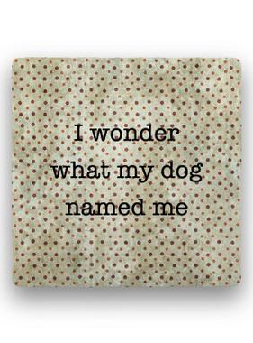 i wonder what my dog Coaster - Natural Stone