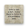 love is like a fart Coaster - Natural Stone