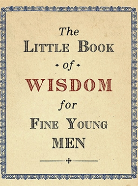 The Little Book of Wisdom for Fine Young Men