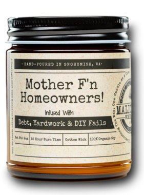 """MALICIOUS WOMEN Mother F'n Homeowners - Infused With """"Debt, Yardwork & DIY Fails""""  Scent: Vanilla Cupcake 9 Ounce Candle"""