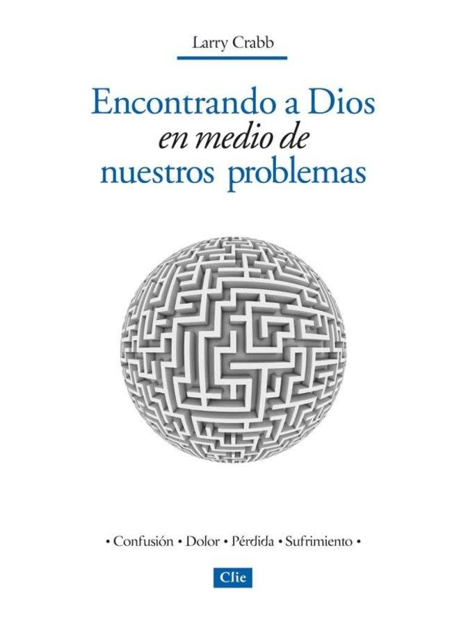ENCONTRANDO A DIOS EN MEDIO DE NUESTROS PROBLEMAS